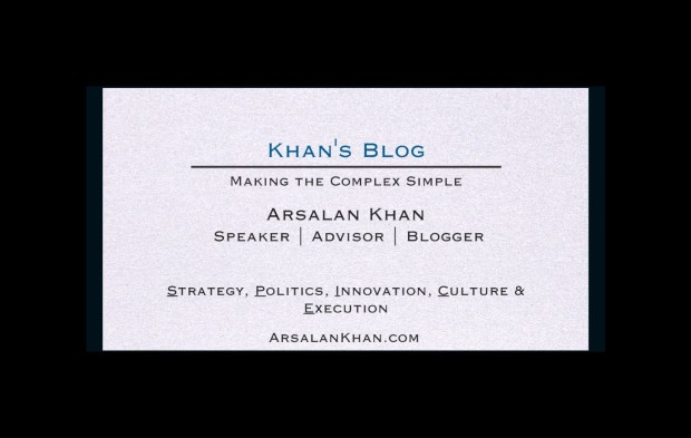 Khan's Blog - Making the Complex Simple - Strategy, Politics, Innovation, Culture and Execution